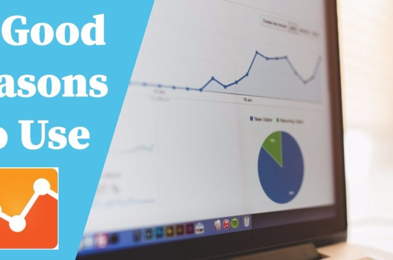 10 Good Reasons Why You Should Use Google Analytics